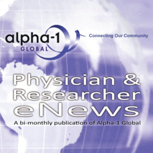Issue #4 of the Alpha-1 Global Physician & Researcher eNews Now Available